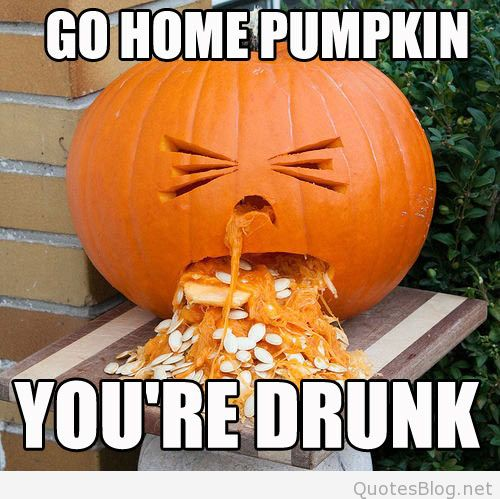 18 10 31 Go Home Pumpkin You Are Drunk